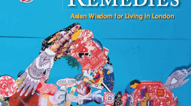 Routes and Remedies: Asian Wisdom for Living in London, Wellcome Trust, 2006